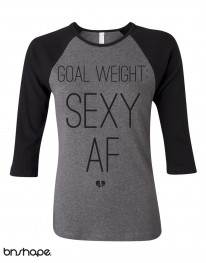 Goal Weight: Sexy AF Baseball Tee
